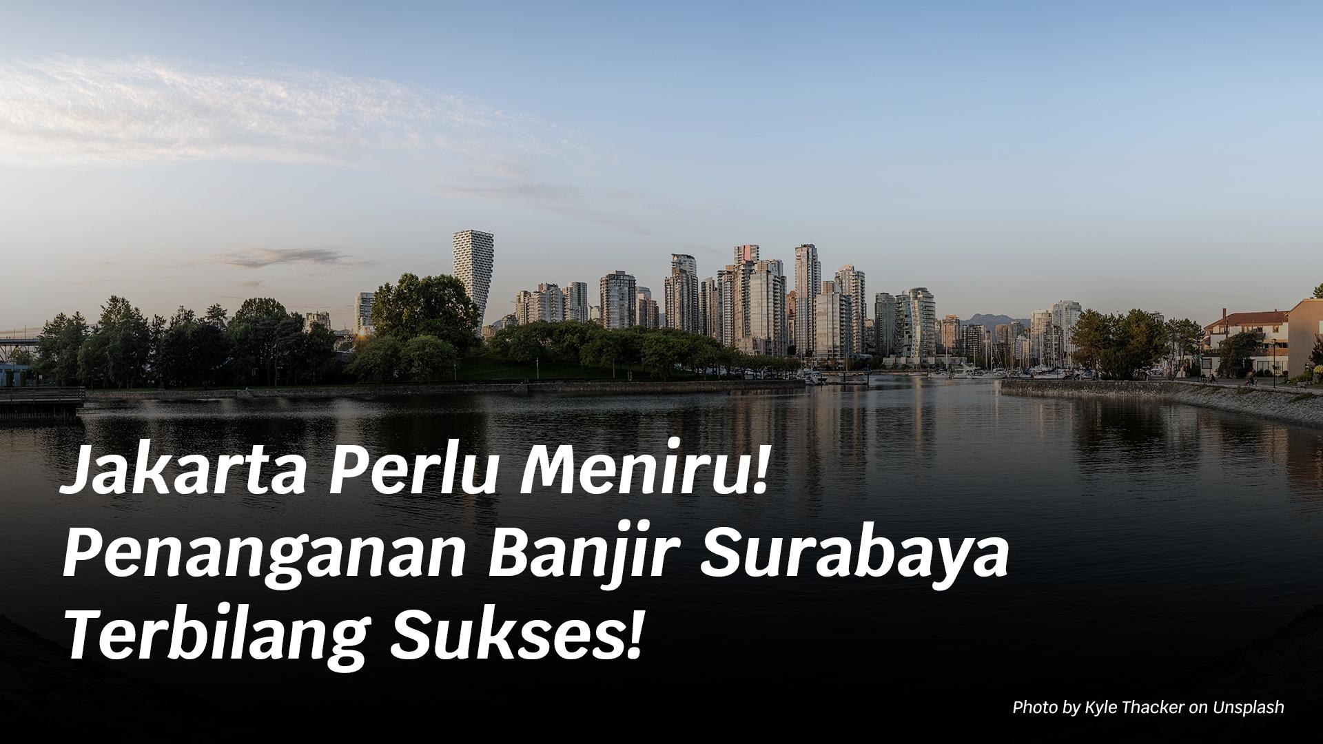 Jakarta Perlu Meniru! Penanganan Banjir Surabaya Terbilang Sukses!