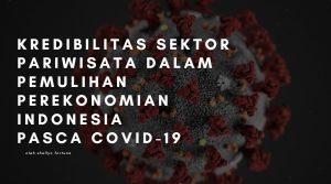 Kredibilitas Sektor Pariwisata dalam Pemulihan Perekonomian Indonesia Pasca COVID-19