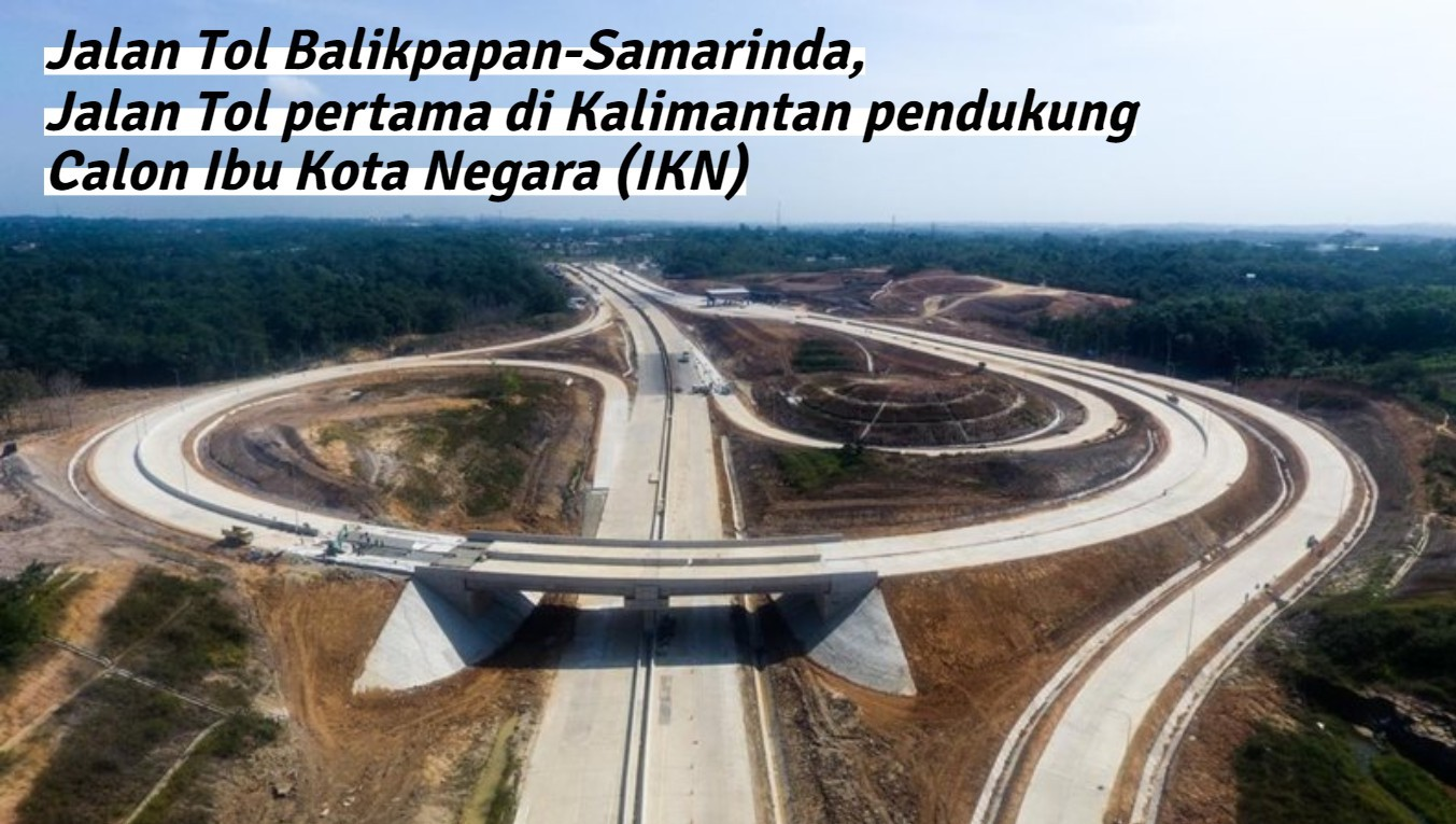 Jalan Tol Balikpapan-Samarinda, Jalan Tol pertama di Kalimantan pendukung Calon Ibu Kota Negara